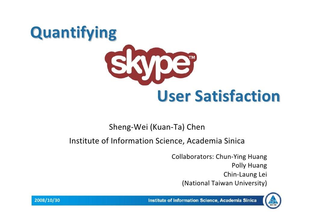 Quantifying                                        UserSatisfaction                         Sheng‐Wei(Kuan‐Ta)Chen    ...