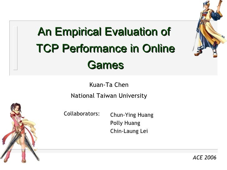 An Empirical Evaluation of  TCP Performance in Online Games Kuan-Ta Chen National Taiwan University Chun-Ying Huang  Polly...