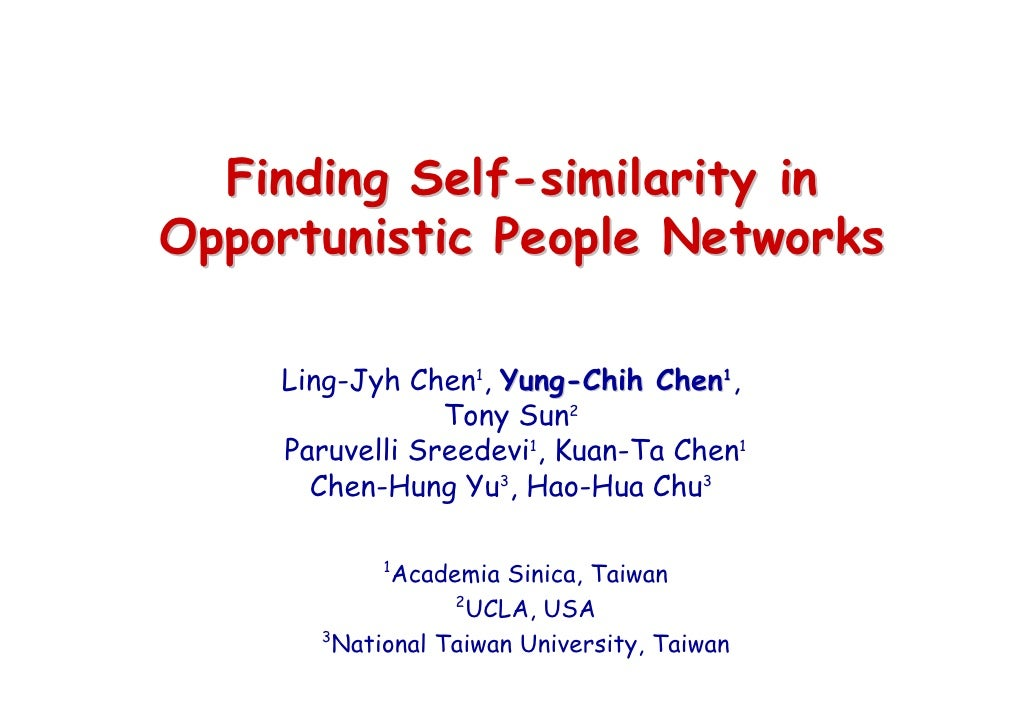 Finding Self-similarity in Opportunistic People Networks      Ling-Jyh Chen1, Yung-Chih Chen1,                 Tony Sun2  ...