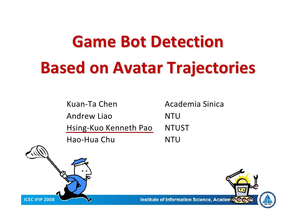 Game Bot Detection        Based on Avatar Trajectories                  Kuan-Ta Chen            Academia Sinica           ...