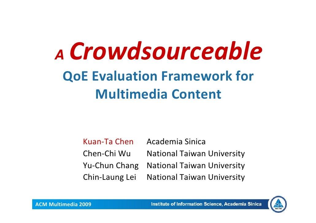 A    Crowdsourceable          QoEEvaluationFrameworkfor              MultimediaContent                   Kuan‐TaChen...