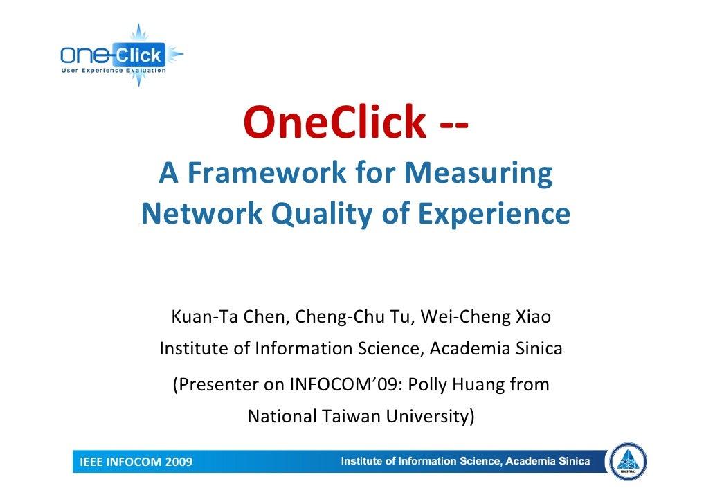 OneClick‐‐           AFrameworkforMeasuring          NetworkQualityofExperience               Kuan‐TaChen,Cheng‐...