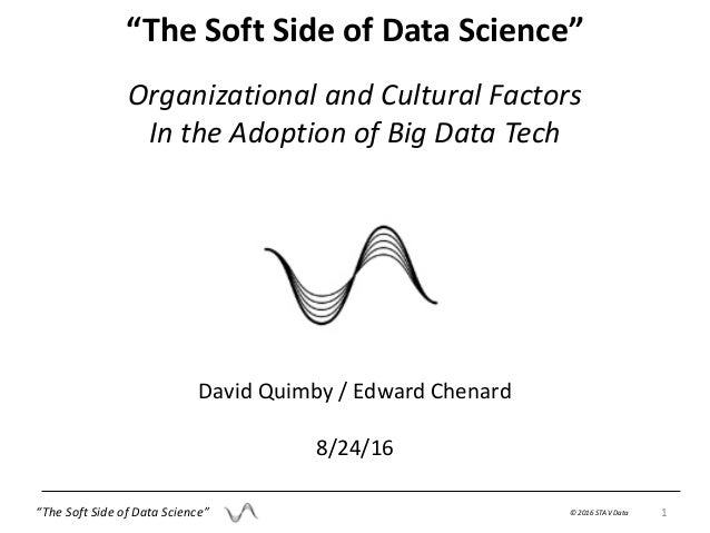 """David Quimby / Edward Chenard 8/24/16 Organizational and Cultural Factors In the Adoption of Big Data Tech """"The Soft Side ..."""