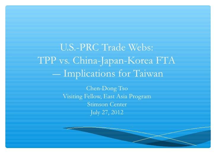 U.S.-PRC Trade Webs:TPP vs. China-Japan-Korea FTA  ― Implications for Taiwan               Chen-Dong Tso     Visiting Fell...