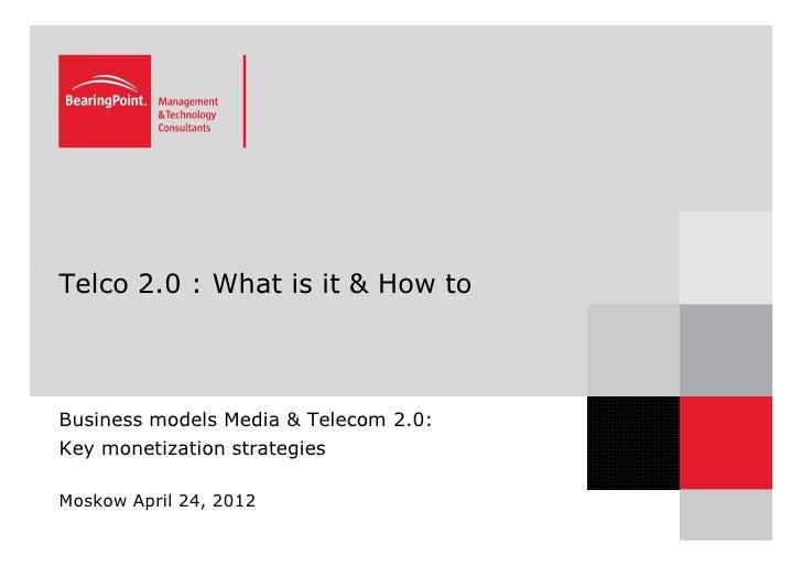 Telco 2.0 : What is it & How toBusiness models Media & Telecom 2.0:Key monetization strategiesMoskow April 24, 2012