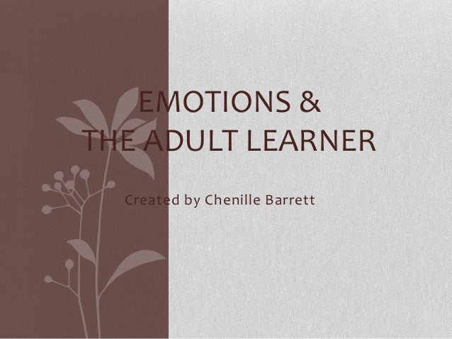 EMOTIONS &THE ADULT LEARNER  Created by Chenille Barrett