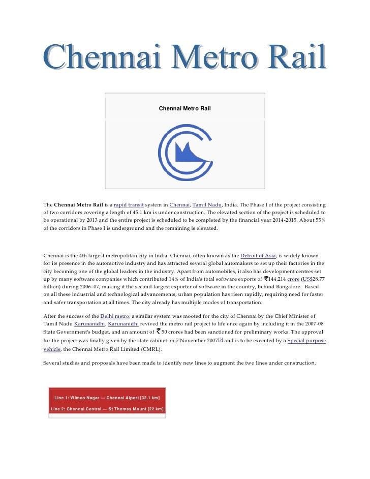 Chennai Metro RailThe Chennai Metro Rail is a rapid transit system in Chennai, Tamil Nadu, India. The Phase I of the proje...