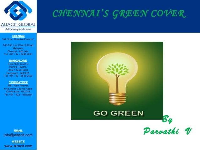 CHENNAI'S GREEN COVER CHENNAI 3rd Floor, 'Creative Enclave', 148-150, Luz Church Road, Mylapore, Chennai - 600 004. Tel: +...