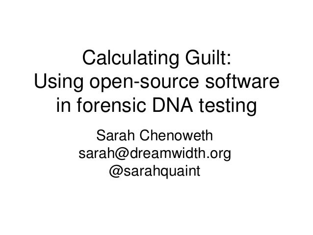 Calculating Guilt: Using open-source software in forensic DNA testing Sarah Chenoweth sarah@dreamwidth.org @sarahquaint