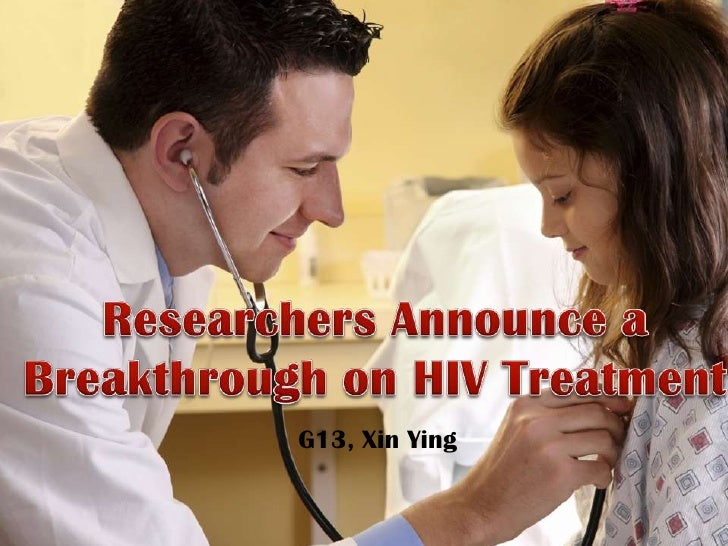 Researchers Announce a Breakthrough on HIV Treatment <br />G13, XinYing<br />