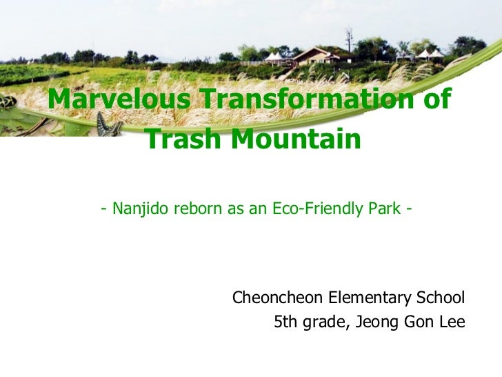 Cheoncheon Elementary School 5th grade, Jeong Gon Lee Marvelous Transformation of  Trash Mountain - Nanjido reborn as an E...
