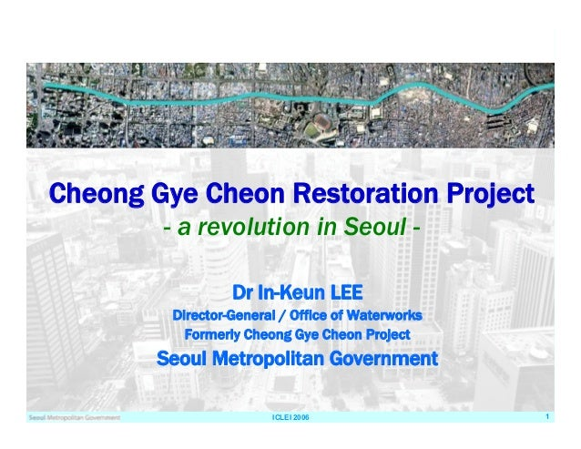 ICLEI 2006 1 Dr In-Keun LEE Director-General / Office of Waterworks Formerly Cheong Gye Cheon Project Seoul Metropolitan G...