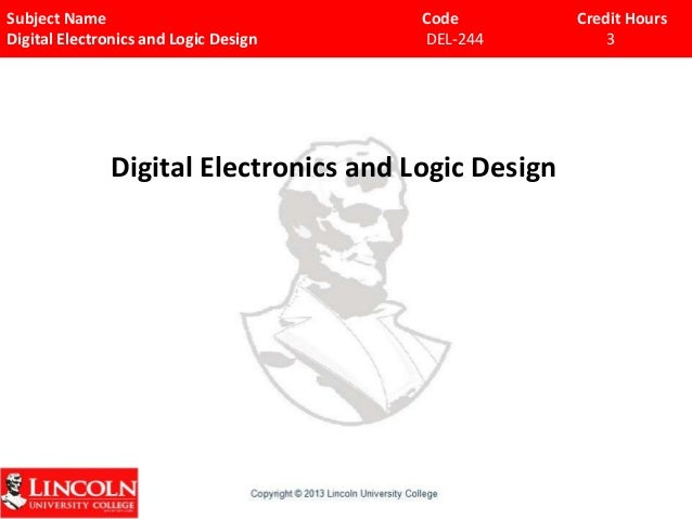 Subject Name Digital Electronics and Logic Design  Code DEL-244  Digital Electronics and Logic Design  Credit Hours 3