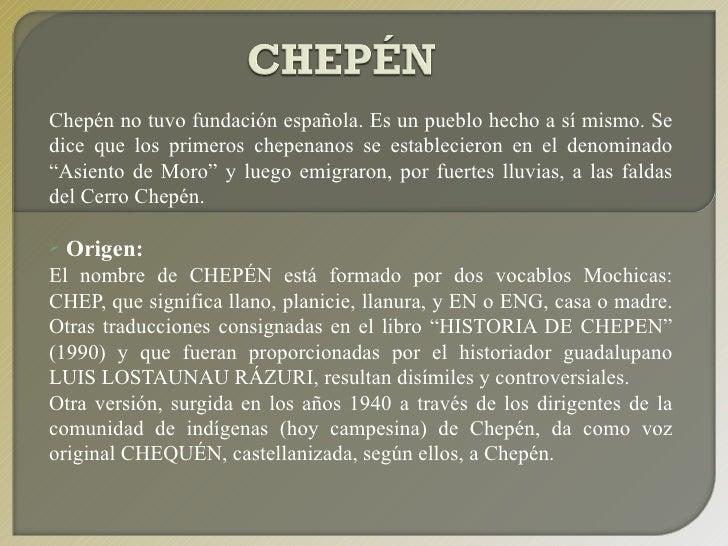 <ul><li>Chepén no tuvo fundación española. Es un pueblo hecho a sí mismo. Se dice que los primeros chepenanos se estableci...