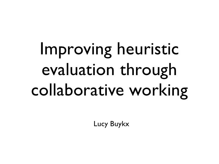 Improving heuristic  evaluation through collaborative working         Lucy Buykx