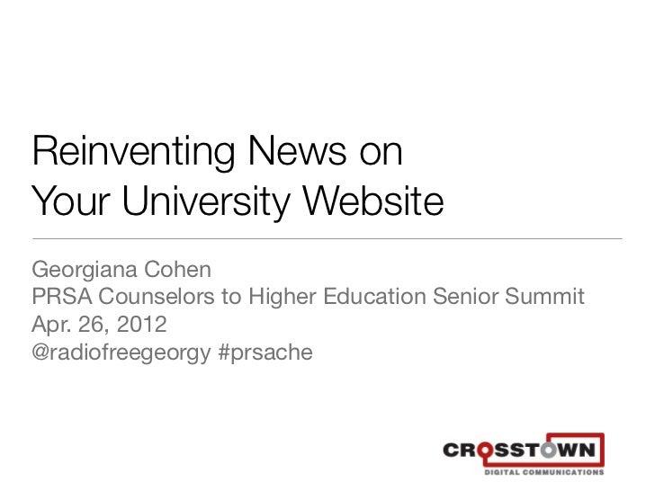 Reinventing News onYour University WebsiteGeorgiana CohenPRSA Counselors to Higher Education Senior SummitApr. 26, 2012@ra...