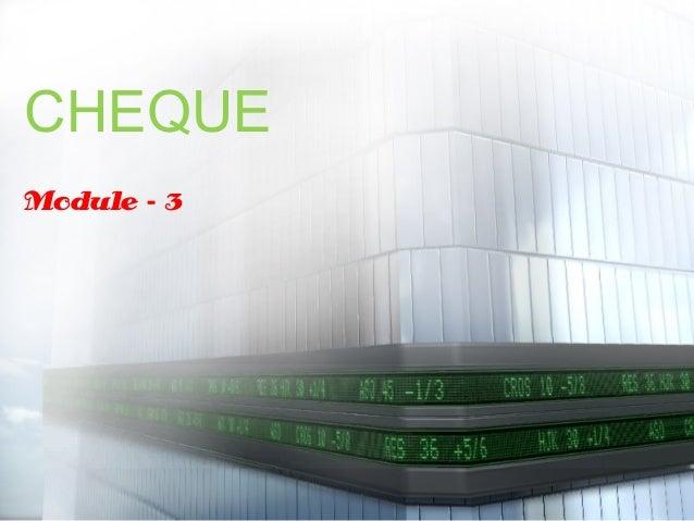CHEQUE Module - 3