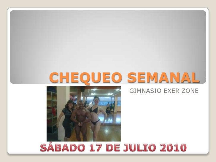 CHEQUEO SEMANAL<br />GIMNASIO EXER ZONE<br />SÁBADO 17 DE JULIO 2010<br />