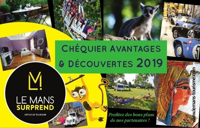 Profitez des bons plans de nos partenaires ! www.lemans-tourisme.com CHÉQUIER AVANTAGES & DÉCOUVERTES 2019