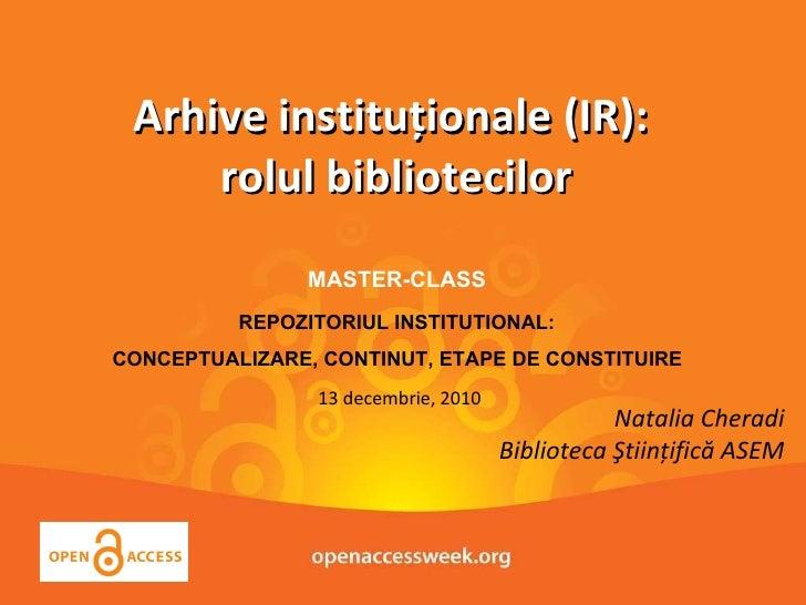 Arhive instituţionale (IR):  rolul bibliotecilor MASTER-CLASS   REPOZITORIUL INSTITUTIONAL:  CONCEPTUALIZARE, CONTINUT, ET...