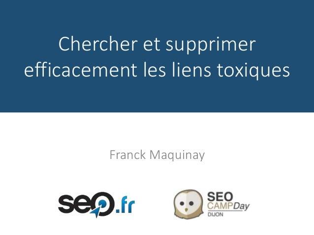 Chercher et supprimer efficacement les liens toxiques Franck Maquinay