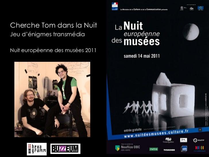 Cherche Tom dans la NuitJeu d'énigmes transmédiaNuit européenne des musées 2011