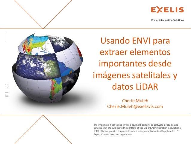 Usando ENVI para extraer elementos importantes desde imágenes satelitales y datos LiDAR Cherie Muleh Cherie.Muleh@exelisvi...