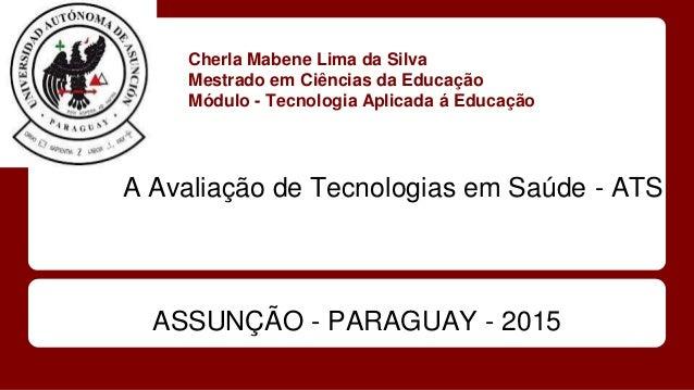 Cherla Mabene Lima da Silva Mestrado em Ciências da Educação Módulo - Tecnologia Aplicada á Educação A Avaliação de Tecnol...