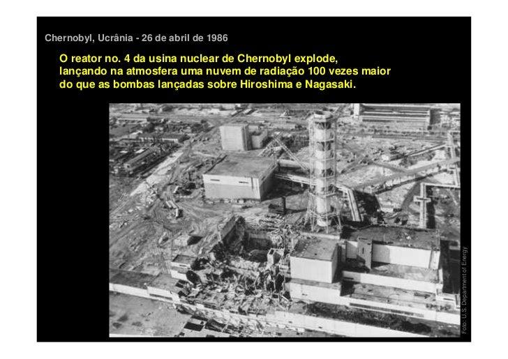 Chernobyl, Ucrânia - 26 de abril de 1986   O reator no. 4 da usina nuclear de Chernobyl explode,   lançando na atmosfera u...