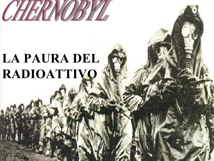LA PAURA DEL RADIOATTIVO CHERNOBYL