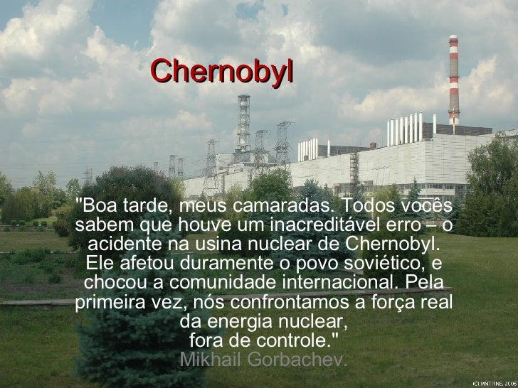 """Chernobyl """"Boa tarde, meus camaradas. Todos vocês sabem que houve um inacreditável erro – o acidente na usina nuclear..."""