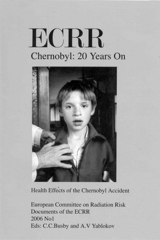 ECRRChernobyl: 20 Years On Health Effects of the Chernobyl Accident European Committee on Radiation Risk Documents of the ...
