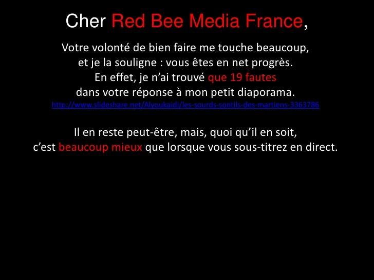 Cher Red Bee Media France,<br />Votre volonté de bien faire me touche beaucoup,<br />et je la souligne : vous êtes en net ...