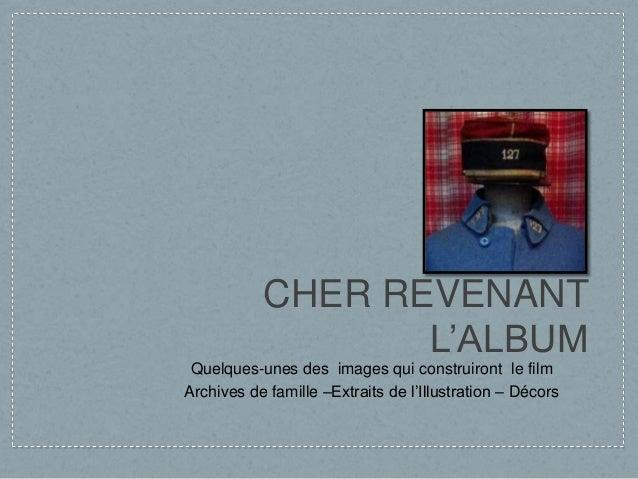 CHER REVENANT L'ALBUM Quelques-unes des images qui construiront le film Archives de famille –Extraits de l'Illustration – ...