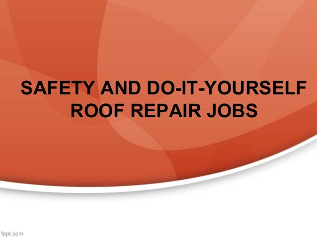 SAFETY AND DO-IT-YOURSELF ROOF REPAIR JOBS