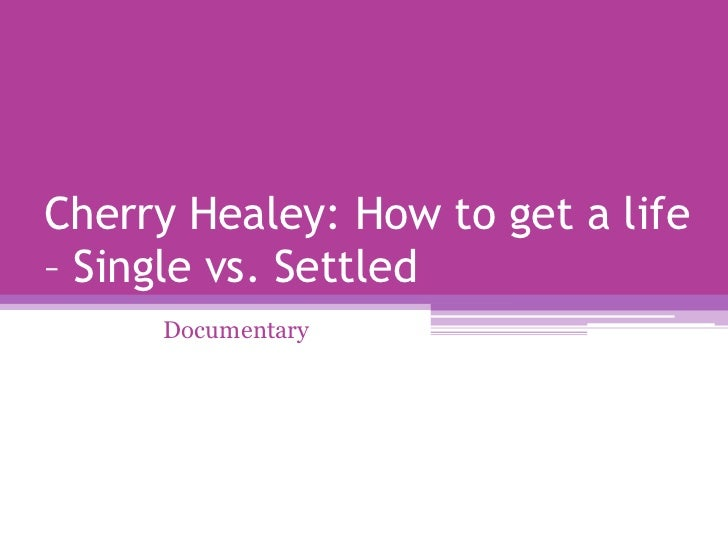 Cherry Healey: How to get a life– Single vs. Settled     Documentary