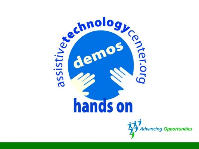 Who are we???? Assistive Technology Services Dept. Advancing Opportunities • 20 + Years • Mobile assistive technology serv...