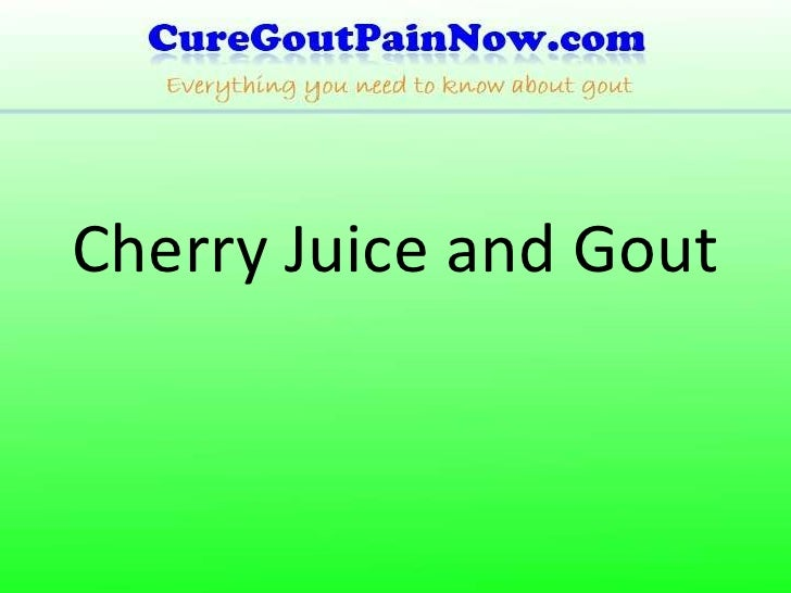 Cherry Juice and Gout<br />