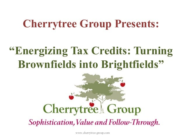 """Cherrytree Group Presents: """"Energizing Tax Credits: Turning Brownfields into Brightfields"""" www.cherrytree-group.com"""