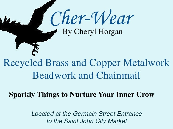 Cher-Wear<br />By Cheryl Horgan<br />Recycled Brass and Copper Metalwork<br />Beadwork and Chainmail<br />Sparkly Things t...
