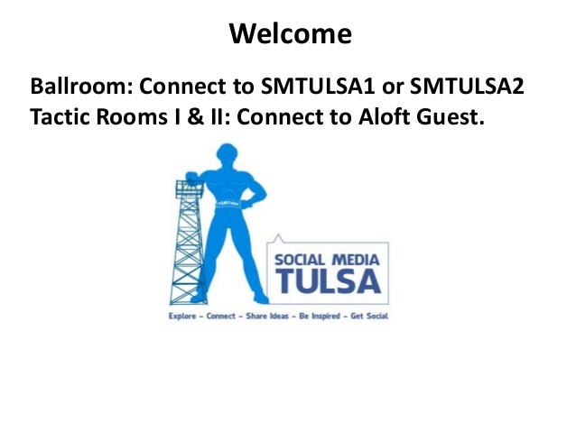 Welcome Ballroom: Connect to SMTULSA1 or SMTULSA2 Tactic Rooms I & II: Connect to Aloft Guest.