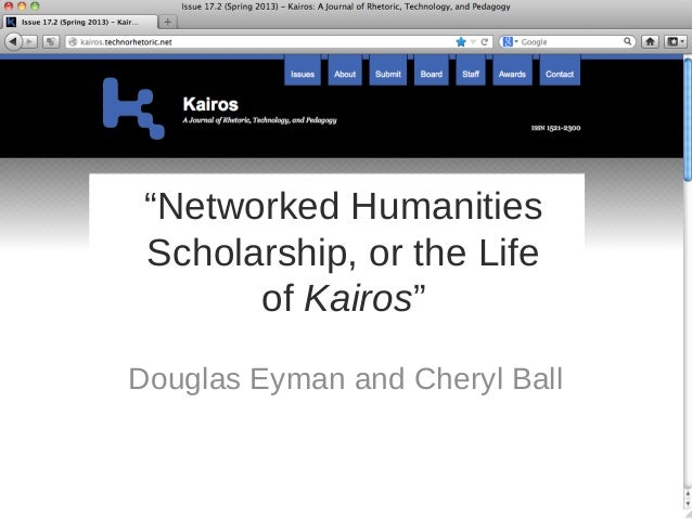 """Networked Humanities Scholarship, or the Life       of Kairos""Douglas Eyman and Cheryl Ball"