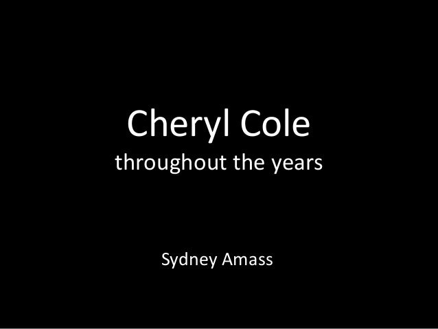 Cheryl Cole throughout the years Sydney Amass