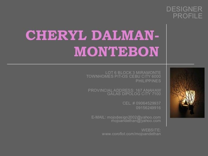 CHERYL DALMAN-MONTEBON LOT 6 BLOCK 3 MIRAMONTE TOWNHOMES PIT-OS CEBU CITY 6000 PHILIPPINES PROVINCIAL ADDRESS: 167 ANAHAW ...