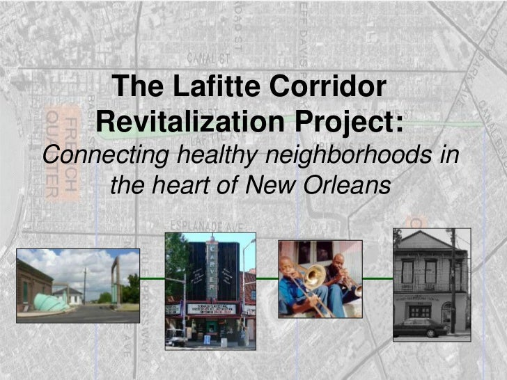 The Lafitte Corridor     Revitalization Project: Connecting healthy neighborhoods in      the heart of New Orleans