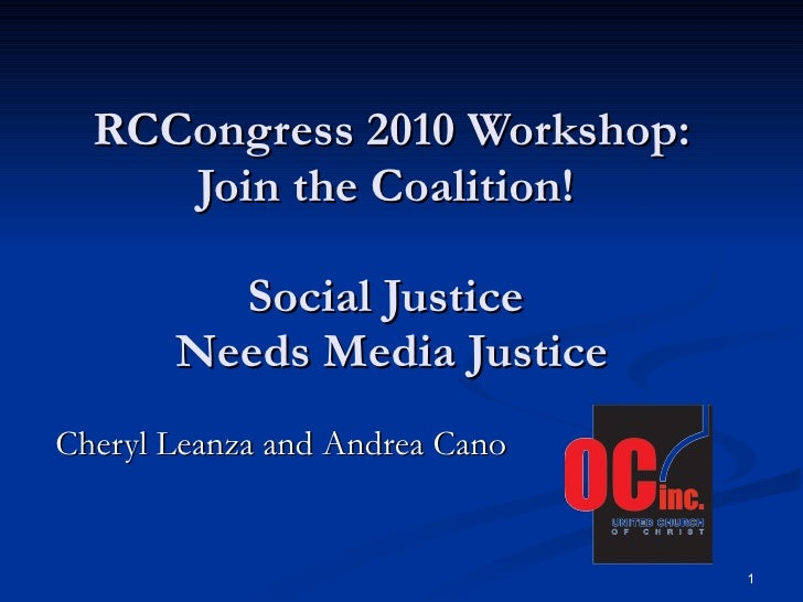 RCCongress 2010 Workshop: Join the Coalition!  Social Justice  Needs Media Justice Cheryl Leanza and Andrea Cano
