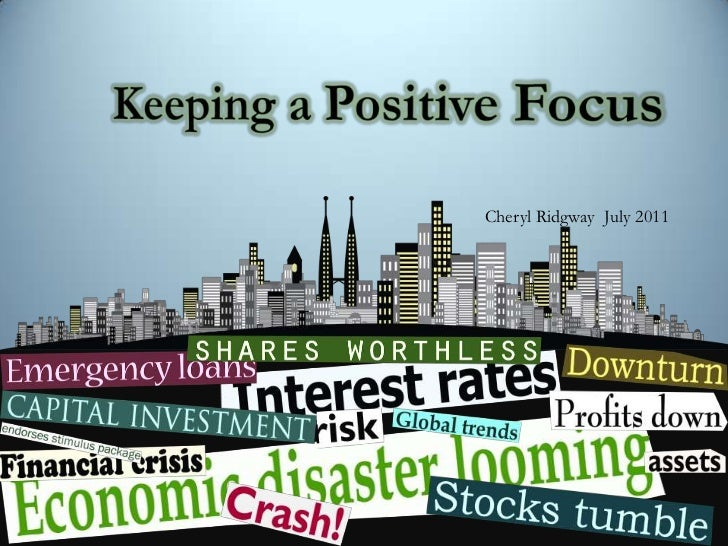 Keeping a Positive Focus<br />Cheryl Ridgway  July 2011<br />