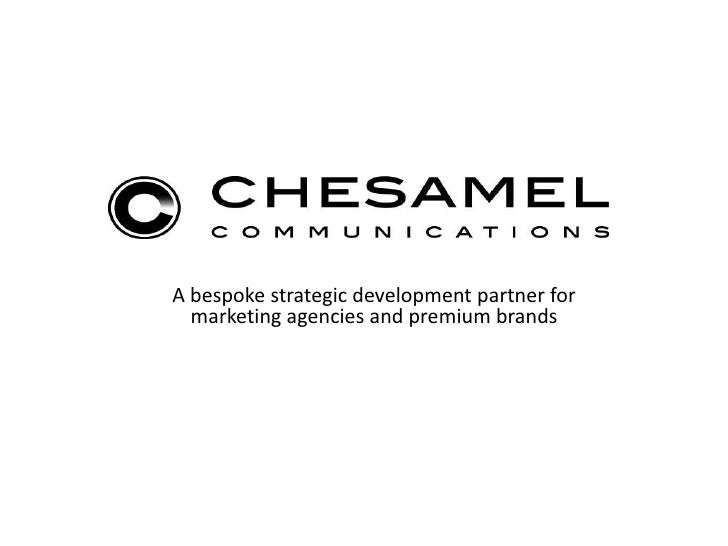 A bespoke strategic development partner for marketing agencies and premium brands<br />All referrals made by Chesamel Comm...