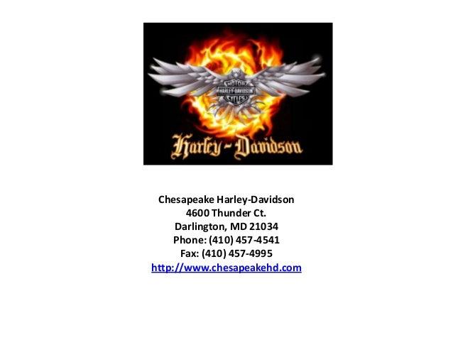 Chesapeake Harley-Davidson4600 Thunder Ct.Darlington, MD 21034Phone: (410) 457-4541Fax: (410) 457-4995http://www.chesapeak...