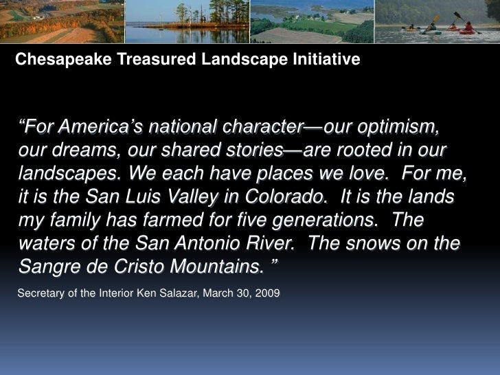 "Chesapeake Treasured Landscape Initiative<br />""For America's national character—our optimism, our dreams, our shared stor..."